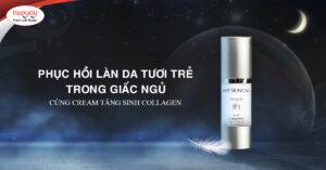 Phục hồi làn da bằng Cream tăng sinh Collagen