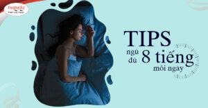 Tips ngủ đủ 8 tiếng mỗi ngày